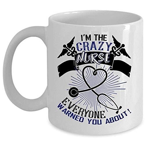 N\A Taza de café Loca de Las Enfermeras, Soy la Enfermera Loca Que Todos le advirtieron sobre la Taza (Blanco)