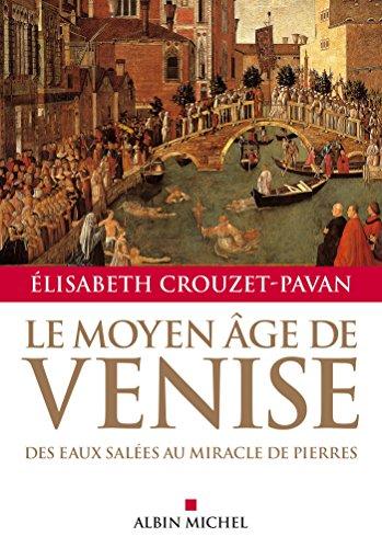 Le Moyen-Âge de Venise : Des eaux salées au miracle de pierres (French Edition)