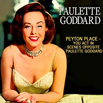 Peyton Place - You Act In Scenes Opposite Paulette Goddard