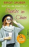 Planlos ins Chaos: Krimikomödie (Kati Blum ermittelt 3)