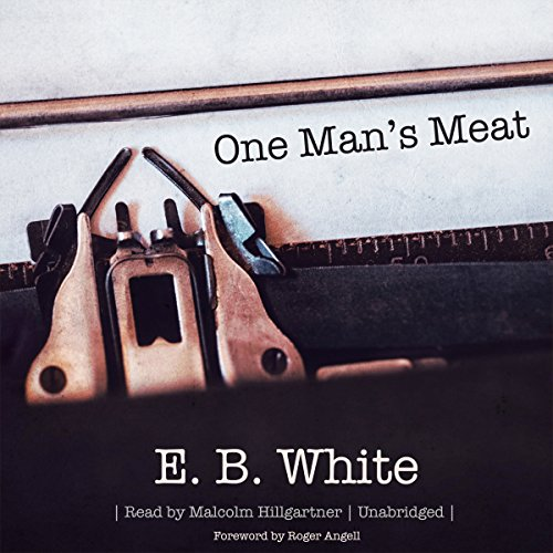 One Man's Meat                   By:                                                                                                                                 E. B. White                               Narrated by:                                                                                                                                 Malcolm Hillgartner                      Length: 11 hrs and 48 mins     1 rating     Overall 4.0