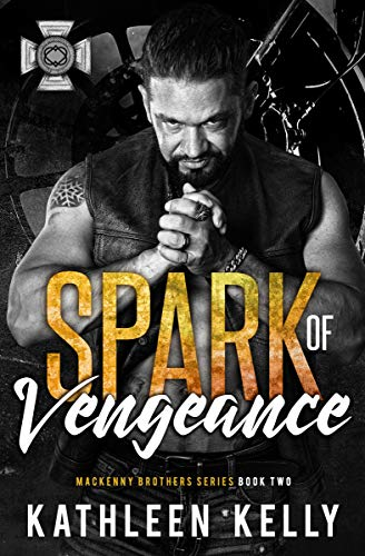 Spark of Vengeance: MacKenny Brothers Series Book 2: An MC/Band of Brothers Romance by [Kathleen Kelly, Clarise Tan]