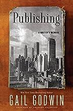 Publishing: A Writer's Memoir by Gail Godwin (2015-01-13)
