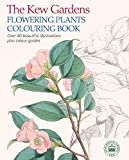 The Kew Gardens Flowering Plants Colouring Book: Over 40 Beautiful Illustrations Plus Colour Guides