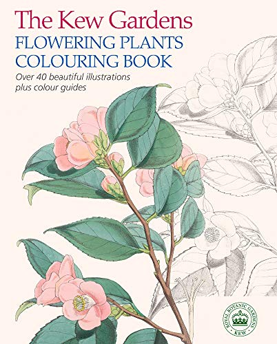 The Kew Gardens Flowering Plants Colouring Book: Over 40 Beautiful Illustrations Plus Colour Guides (Kew Gardens Art & Activities)