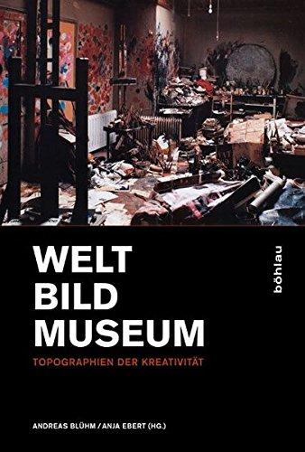 Welt - Bild - Museum: Topographien der Kreativität