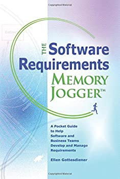 The Software Requirements Memory Jogger  A Pocket Guide to Help Software And Business Teams Develop And Manage Requirements  Memory Jogger