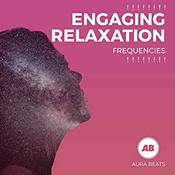 ! ! ! ! ! ! ! ! Engaging Relaxation Frequencies ! ! ! ! ! ! ! !