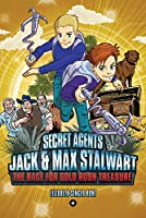 Secret Agents Jack and Max Stalwart: Book 4: The Race for Gold Rush Treasure: California, USA: The Race for Gold Rush Treasure: California, USA (Book 4) (The Secret Agents Jack and Max Stalwart Series, 4)