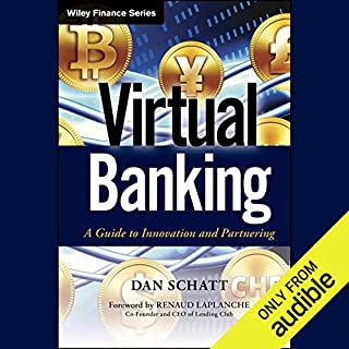 Virtual Banking     A Guide to Innovation and Partnering              By:                                                                                                                                 Dan Schatt,                                                                                        Renaud Laplanche                               Narrated by:                                                                                                                                 Steven Menasche                      Length: 9 hrs and 5 mins     16 ratings     Overall 4.2