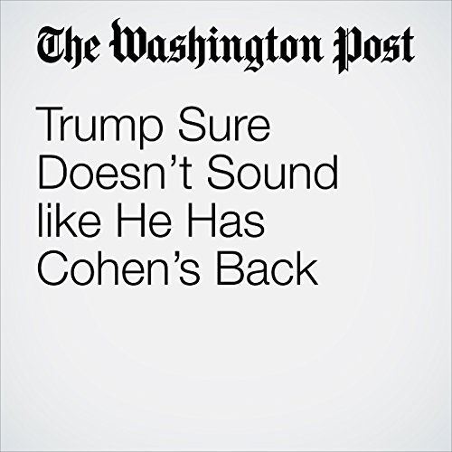 Trump Sure Doesn't Sound like He Has Cohen's Back copertina