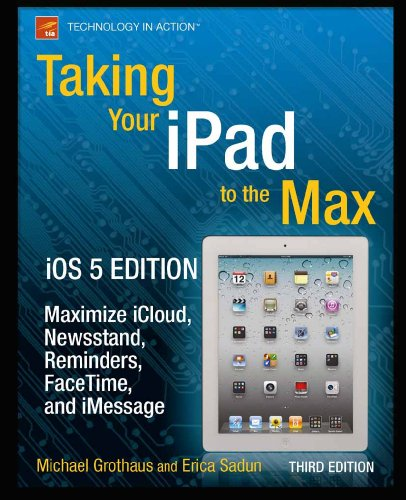 Taking Your iPad to the Max, iOS 5 Edition: Maximize iCloud, Newsstand, Reminders, FaceTime, and iMessage (Technology in Action) (English Edition)