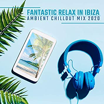 Fantastic Relax in Ibiza: Ambient Chillout Mix 2020