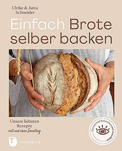 Einfach Brote selber backen: Unsere liebsten Rezepte mit und ohne Sauerteig
