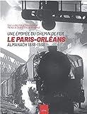 Le Paris-Orléans - Une épopée du chemin de fer - Almanach 1838-1938