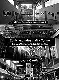 Edifici ex industriali a Torino: Le trasformazioni del XXI secolo