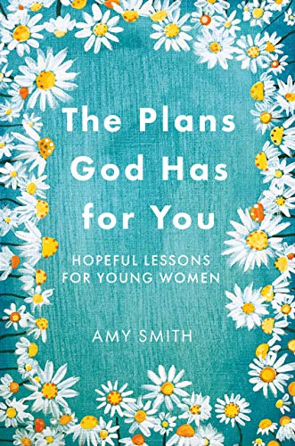 The Plans God Has for You: Hopeful Lessons for Young Women