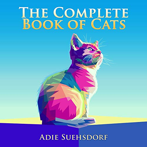 The Complete Book of Cats Audiobook By Adie Suehsdorf cover art