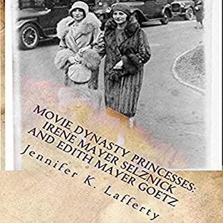 Movie Dynasty Princesses: Irene Mayer Selznick and Edith Mayer Goetz cover art