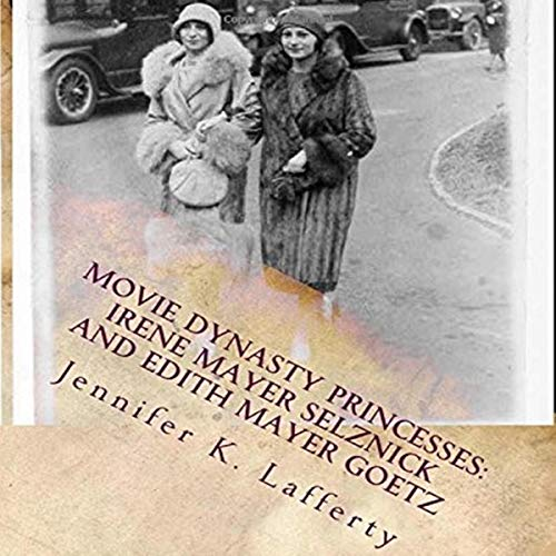 Couverture de Movie Dynasty Princesses: Irene Mayer Selznick and Edith Mayer Goetz