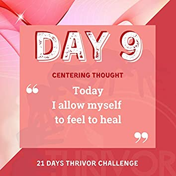 Day 9   Today I Allow Myself to Feel to Heal