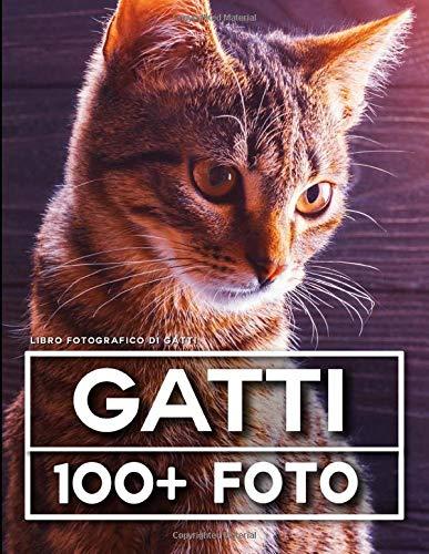 Libro Fotografico Di Gatti: 100 Bellissime Foto In Questo Fantastico Fotolibro
