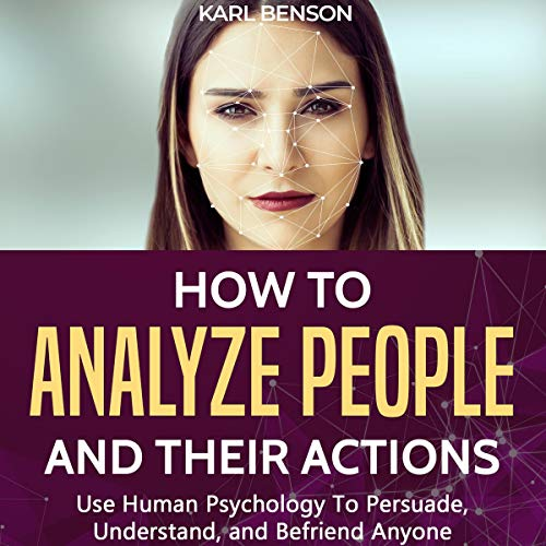 How to Analyze People: Use Human Psychology to Persuade, Understand, and Befriend Anyone cover art