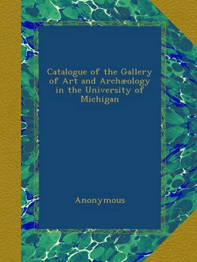 弾薬家具囲いCatalogue of the Gallery of Art and Arch?ology in the University of Michigan