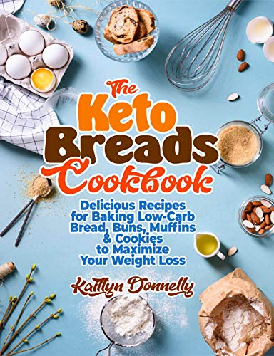 The Keto Breads Cookbook: Delicious Recipes for Baking Low-Carb Bread, Buns, Muffins & Cookies to Maximize Your Weight Loss (keto diet books Book 1) (English Edition)