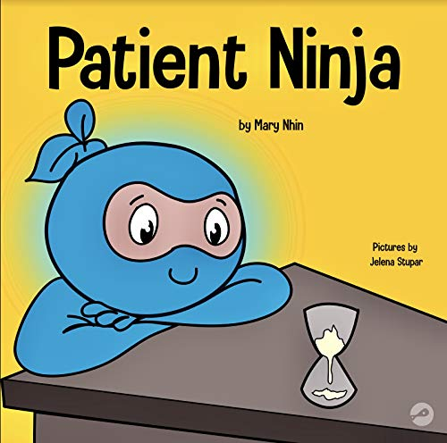 Patient Ninja : A Children's Book About Developing Patience and Delayed Gratification (Ninja Life Hacks 26)