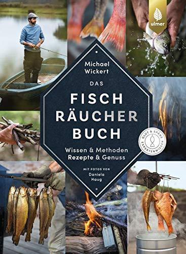 Das Fischräucherbuch: Wissen, Methoden, Rezepte & Genuss