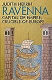 Ravenna: Capital of Empire, Crucible of Europe (English Edition)
