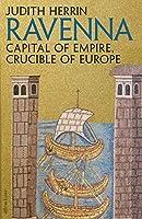 Ravenna: Capital of Empire, Crucible of Europe