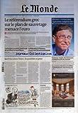 MONDE (LE) [No 20771] du 02/11/2011 - LE REFERENDUM GREC SUR LE PLAN DE SAUVETAGE MENACE L'EURO - BILL GATES - INVERTIR DANS L'AGRICULTURE MALGRE LA CRISE - LES BUNKERS OUVERTS A TOUT VENT DU TERRIFIANT ARSENAL LIBYEN - LA PALESTINE A L'UNESCO - LA GRECE DANS L'EURO / LA QUESTION SE POSE - SARKOZY ET JUPPE / LES NOUVEAUX MEILLEURS AMIS DU MONDE - LES ZONE URBAINES SENSIBLES GHETTOISENT LES IMMIGRES - LE REGARD DE PLANTU -