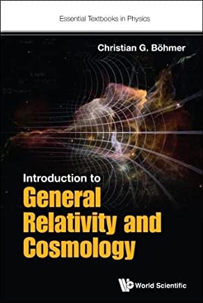Introduction To General Relativity And Cosmology (Essential Textbooks in Physics)