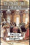 Le figlie dei faraoni: Romanzo sull'antico Egitto di Emilio Salgari + Piccola biografia