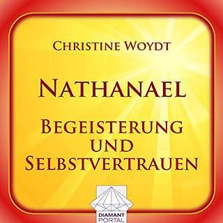 Nathanael: Begeisterung und Selbstvertrauen                   Autor:                                                                                                                                 Christine Woydt                               Sprecher:                                                                                                                                 Christine Woydt                      Spieldauer: 2 Std. und 56 Min.     3 Bewertungen     Gesamt 3,7