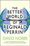 The Better World Of Reginald Perrin: (Reginald Perrin) (English Edition)