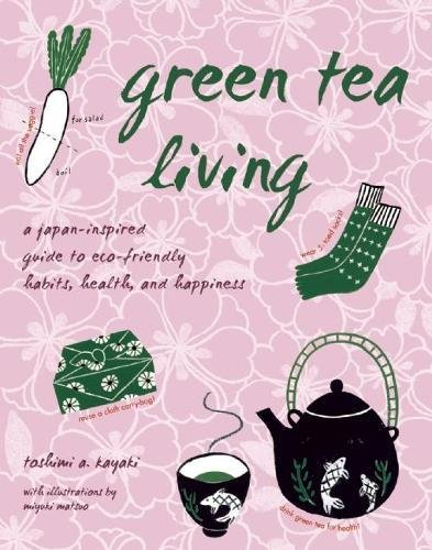 Green Tea Living: A Japan-Inspired Guide to Eco-friendly Habits, Hea...