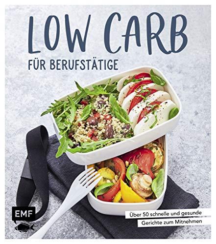Low Carb für Berufstätige: Über 50 schnelle und gesunde Gerichte zum Mitnehmen