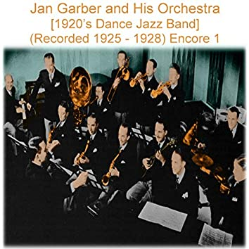 Jan Garber and His Orchestra (1920's Dance Jazz Band)  [Recorded 1925-1928] [Encore 1]