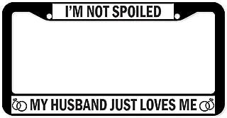 SignMission Spoiled My Husband Just Loves Me Plastic Plate Frame, License Tag Holder 12