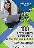 100 MELHORES CERTIFICADOS GRÁTIS E ONLINE: MELHORE SEU CURRICULUM, INVISTA NA SUA CARREIRA (Portuguese Edition)