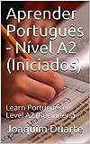 Aprender Português - Nível A2 (Iniciados): Learn Portuguese - Level A2 (Beginners) (Portuguese Edition)