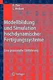 Modellbildung und Simulation hochdynamischer Fertigungssysteme: Eine praxisnahe Einführung