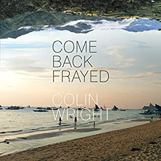 Come Back Frayed                   By:                                                                                                                                 Colin Wright                               Narrated by:                                                                                                                                 Colin Wright                      Length: 5 hrs and 59 mins     25 ratings     Overall 4.7
