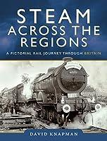 Steam Across the Regions: A Pictorial Rail Journey Through Britain
