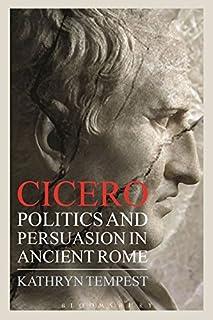Cicero: Politics and Persuasion in Ancient Rome
