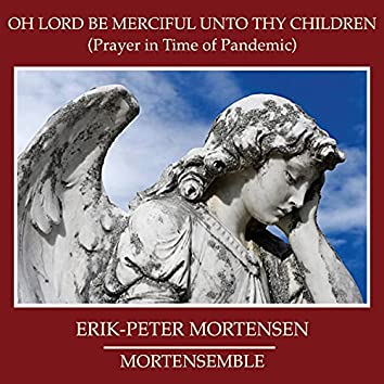 Oh Lord be Merciful unto Thy Children (Prayer in Time of Pandemic)