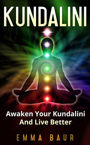 Kundalini: Awaken Your Kundalini And Live Better (English Edition)